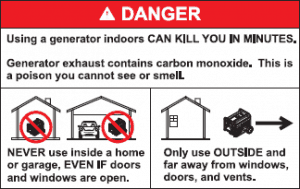 Warning. Danger. Never Use a Portable Generator Indoors. Generator Exhaust contains carbon monoxide, a poisonous gas you cannot see or smell.