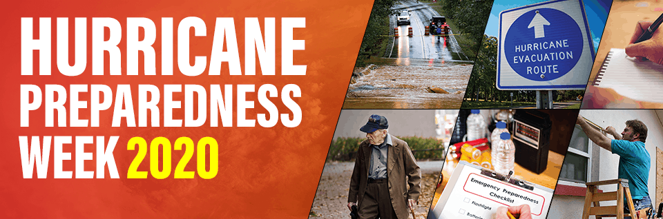Hurricane Preparedness Week 2020. Plan and Prepare for the Risks and Hazards associated with hurricanes.